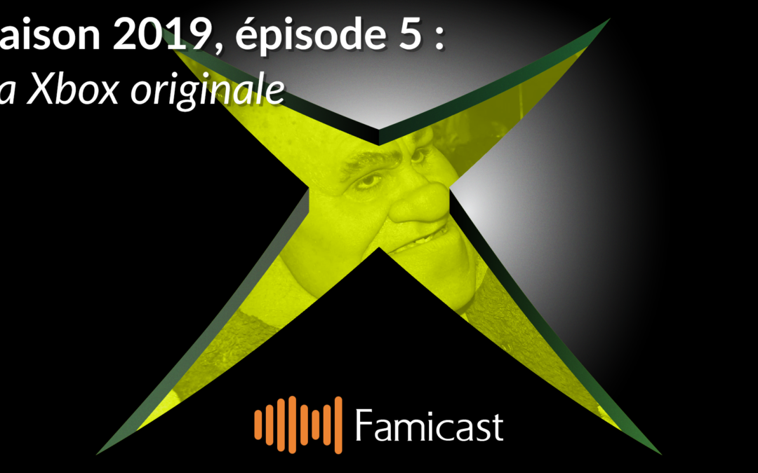Famicast 2019, épisode 5 — La Xbox originale